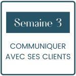 Le module 3 t'apprends comment mieux communiquer avec tes clients et ta communauté.